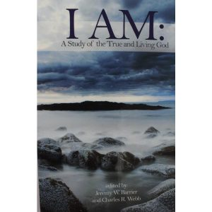 I Am: A Study of the True and Living God
